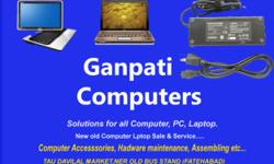 Ganpati Computers Computer Laptop Sale Service.. New & old computer sales & purchase computer accesssories, hadware maintenance, assembling .. Solutions for all Computer, PC, Laptop. TAU DAVILAL MARKET,NER OLD BUS STAND FATEHABAD